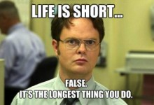 Life is Short… Wrong!